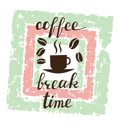 coffee break time lettering on grunge background vector image