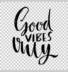 Good vibes only hand drawn dry brush lettering vector