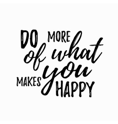 Do more of what makes you happy quote hand drawn vector image