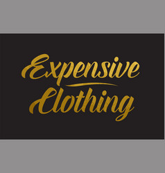 Expensive clothing gold word text typography vector