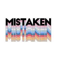 Slogan mistaken phrase graphic print fashion vector