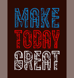 typography make today great vector image