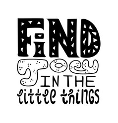 Find joy in the little things vector