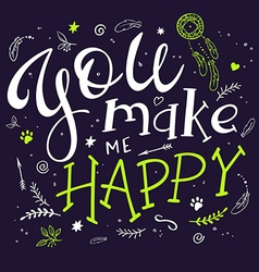 hand drawing lettering phrase - you make me happy vector image