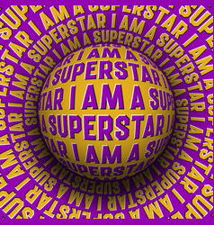 i am a superstar patterned sphere rolling on vector image