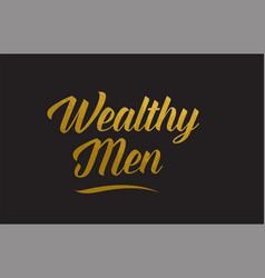 Wealthy men gold word text typography vector