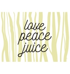 Love peace juice inscription Greeting card with vector image