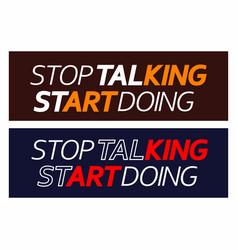 type slogan stop talking start doing vector image