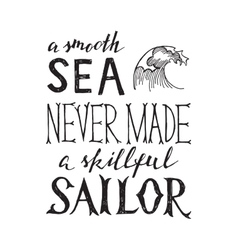 Smooth sea never made a skilled sailor - lettering vector