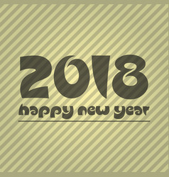 happy new year 2018 on brown striped lines vector image