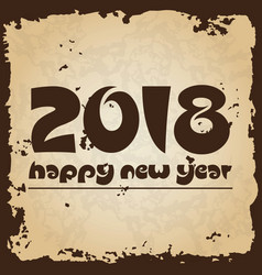 Happy new year 2018 on brown old paper vector