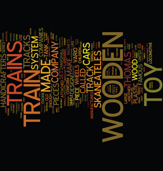 The design and history of woodern toy trains text vector