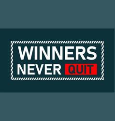 typography slogan winners never quit vector image