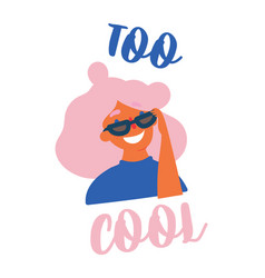 Young teen girl in sunglasses too cool lettering vector