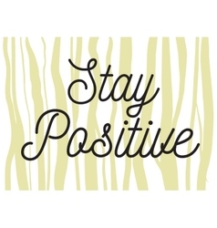 Stay positive inscription Greeting card with vector