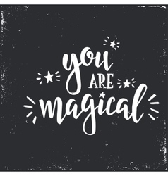 You are magical Inspirational Hand drawn vector image