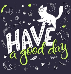 Hand lettering text - have a good day There is vector