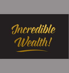 Incredible wealth gold word text typography vector