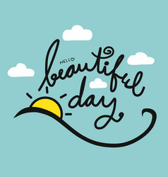 hello beautiful day word lettering vector image