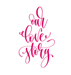 Our love story - hand lettering inscription text vector