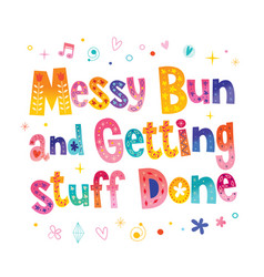 Messy bun and getting stuff done vector