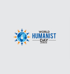 world humanist day celebrated on june every year vector image