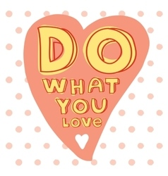 Do what you love Motivational quote printable vector image