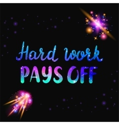 Hard work pays off text Inspiraton quote with vector image