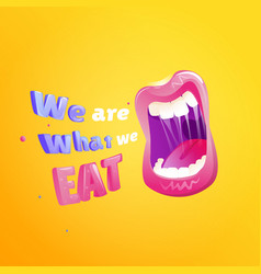 we are what we eat poster open mouth with text vector image vector image