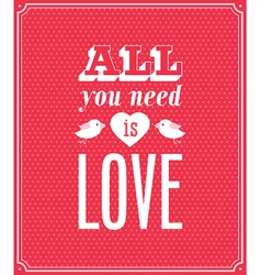 All you need is love typographic design vector image