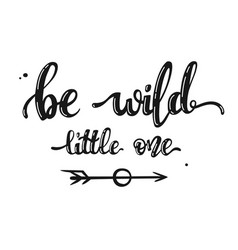 hand drawn lettering - be wild little one vector image