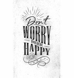 poster lettering dont worry beer happy vector image