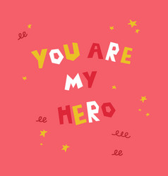 You are my hero textmotivation poster vector