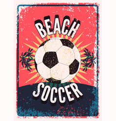 beach soccer typographical grunge style poster vector image