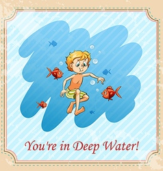 Youre in deep water vector
