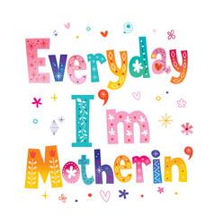 Everyday im motherin vector