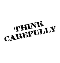 think carefully rubber stamp vector image vector image
