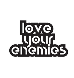 Bold text love your enemies inspiring quotes text vector