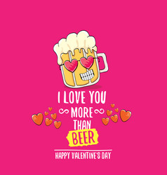 I love you more than beer valentines day vector