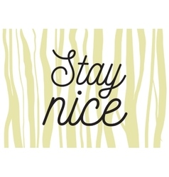 Stay nice inscription Greeting card with vector