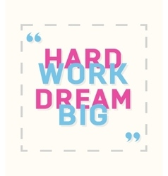 Hard work dream big - creative motivation quote vector image vector image