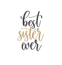 Best sister ever - hand lettering inscription text vector