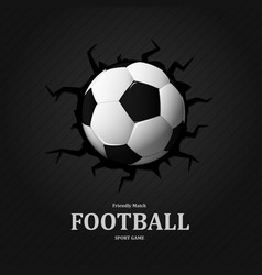 football cracked in wall soccer ball sport game vector image