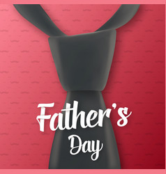 Father day greeting card realistic tie lettering vector