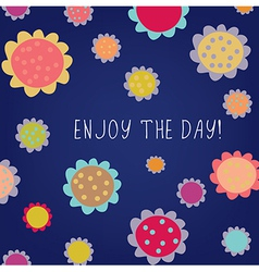 Enjoy the day greeting card vector image
