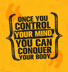 Once you control your mind you can conquer your vector