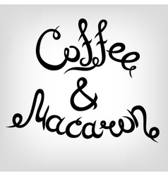 Hand-drawn Lettering Coffee and Macaron vector image