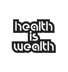 Bold text health is wealth inspiring quotes text vector