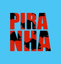 Piranha in text Dangerous fish and Typography Wild vector
