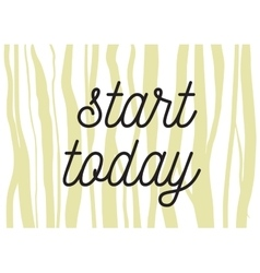 Start today inscription Greeting card with vector